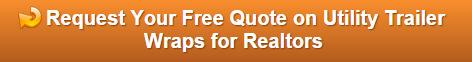 Free quote on utility trailer wraps for Orange County Realtors