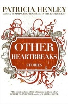 """Other Heartbreak: Stories"" by Patricia Henley"