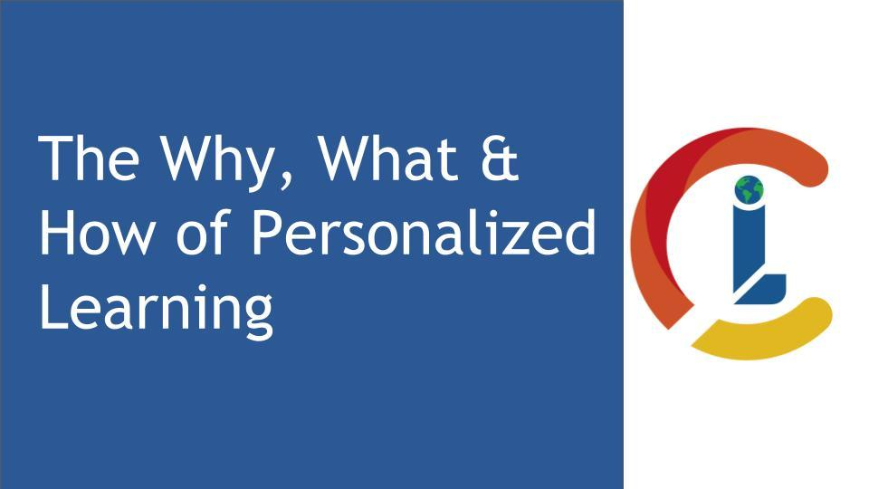 The Why, What & How of Personalized Learning
