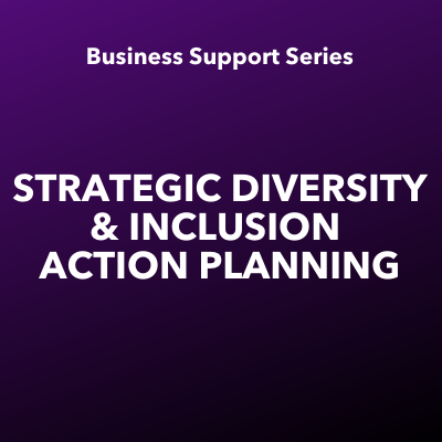 2020 Business Support Series: Strategic Diversity & Inclusion Action Planning