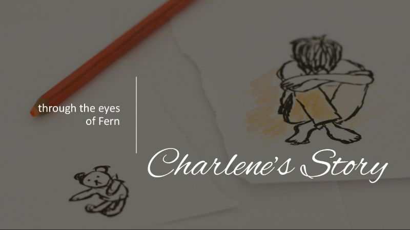 Through the Eyes of Fern: Charlene's Story
