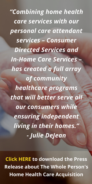 Quote from Julie DeJean: Combining home health care services with our personal care attendant services - Consumer Directed Services and In-Home Care Services - has created a full array of community healthcare programs that will better serve all our consum