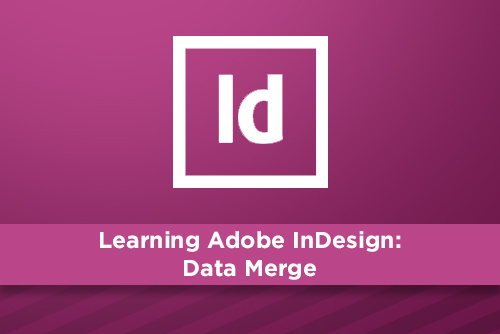 Learning Adobe InDesign: Data Merge