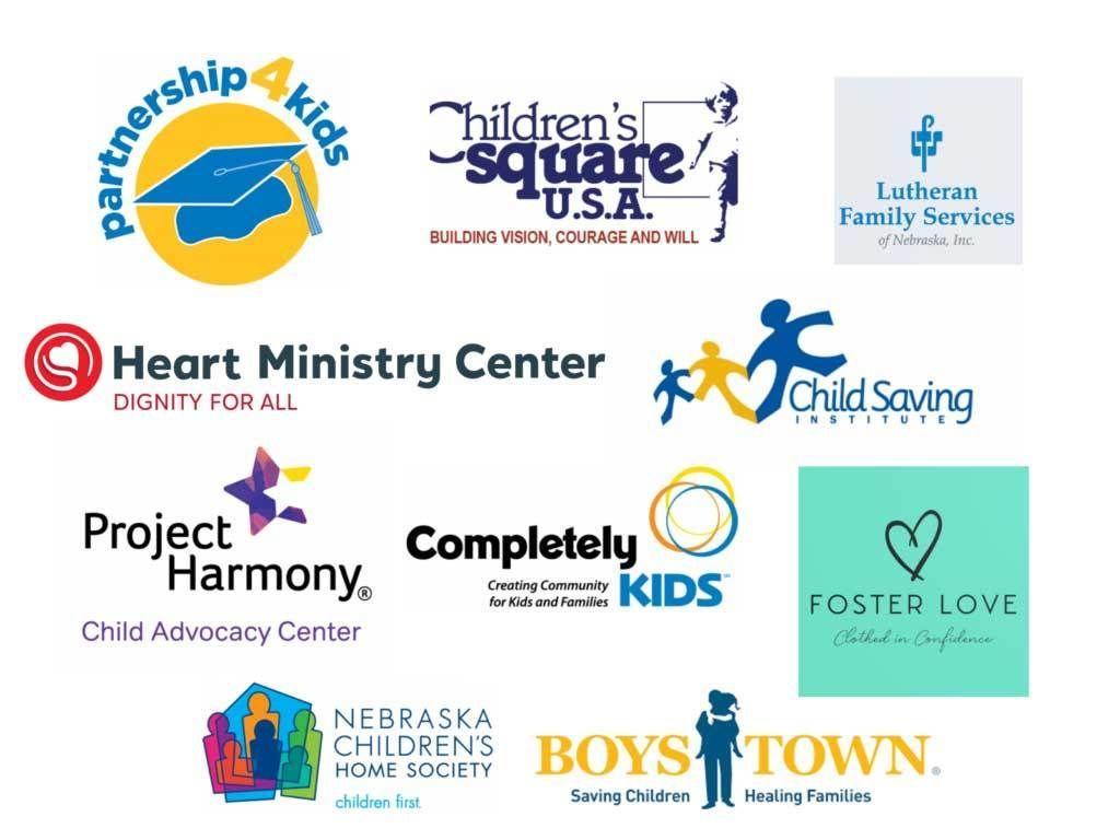 Partnership4Kids, Children's Square USA, Lutheran Family Services, Heart Ministry Center, ChildSaving Institute, Project Harmony, Completely Kids, Foster Love, Nebraska Children's Home Society, and Boys Town.