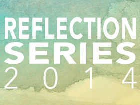 Reflection Series 2014