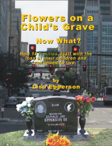Flowers on a Child's Grave:  Now What? - How 14 Families Dealt with the Loss of Their Children and Continued to Live