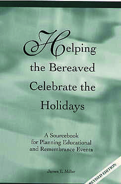 Helping the Bereaved Celebrate the Holidays:  A Sourcebook for Planning Educational and Remembrance Events