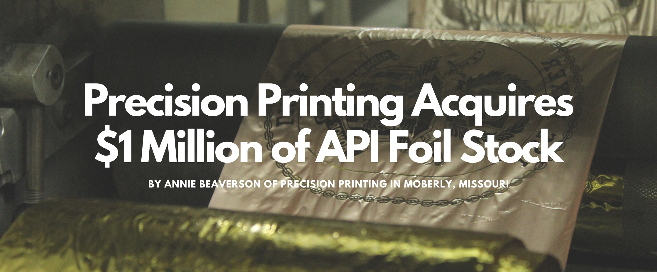 Precision Printing Acquires $1 Million of API Foil Stock