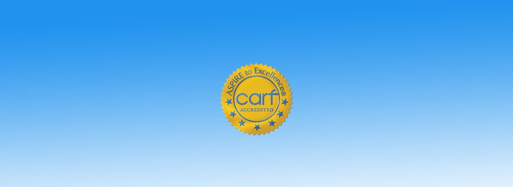 We recently received a 3 year CARF Accreditation.