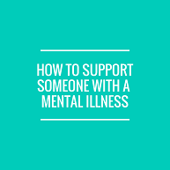 How to Someone You Love With a Mental Illness