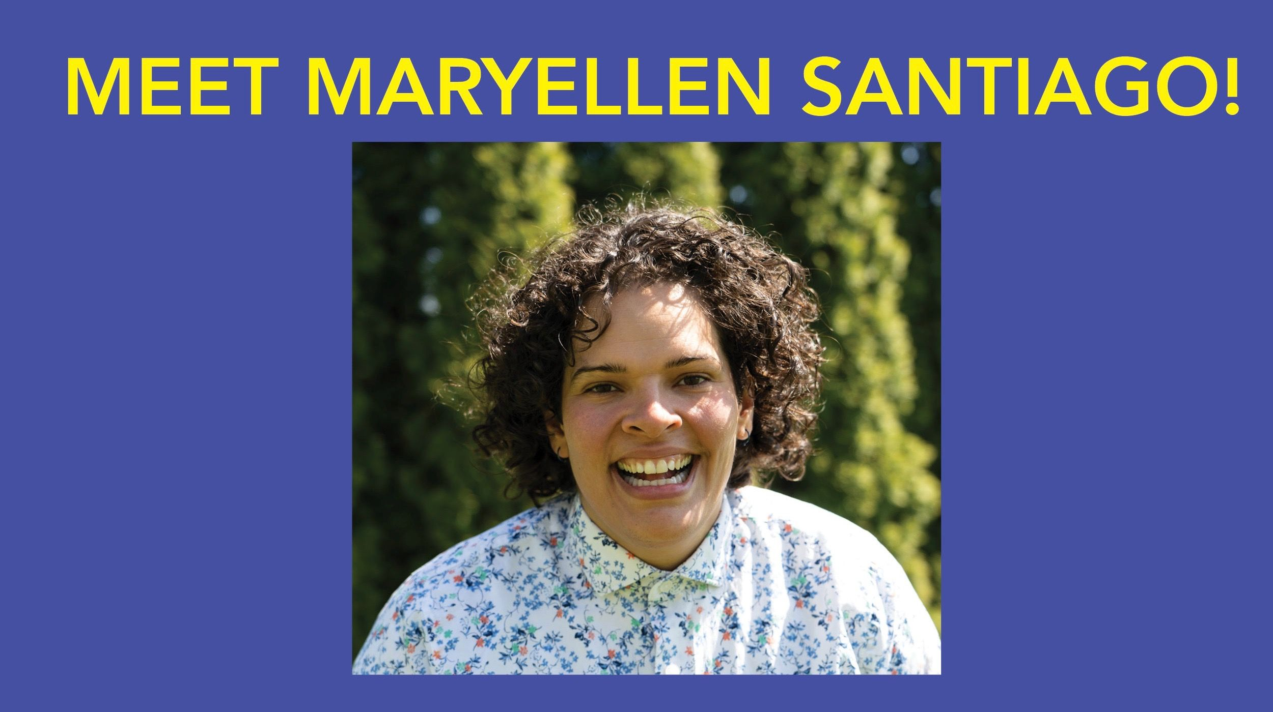 Meet Maryellen Santiago