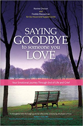 Saying Goodbye to Someone You Love:  Your Emotional Journey Through End of Life and Grief