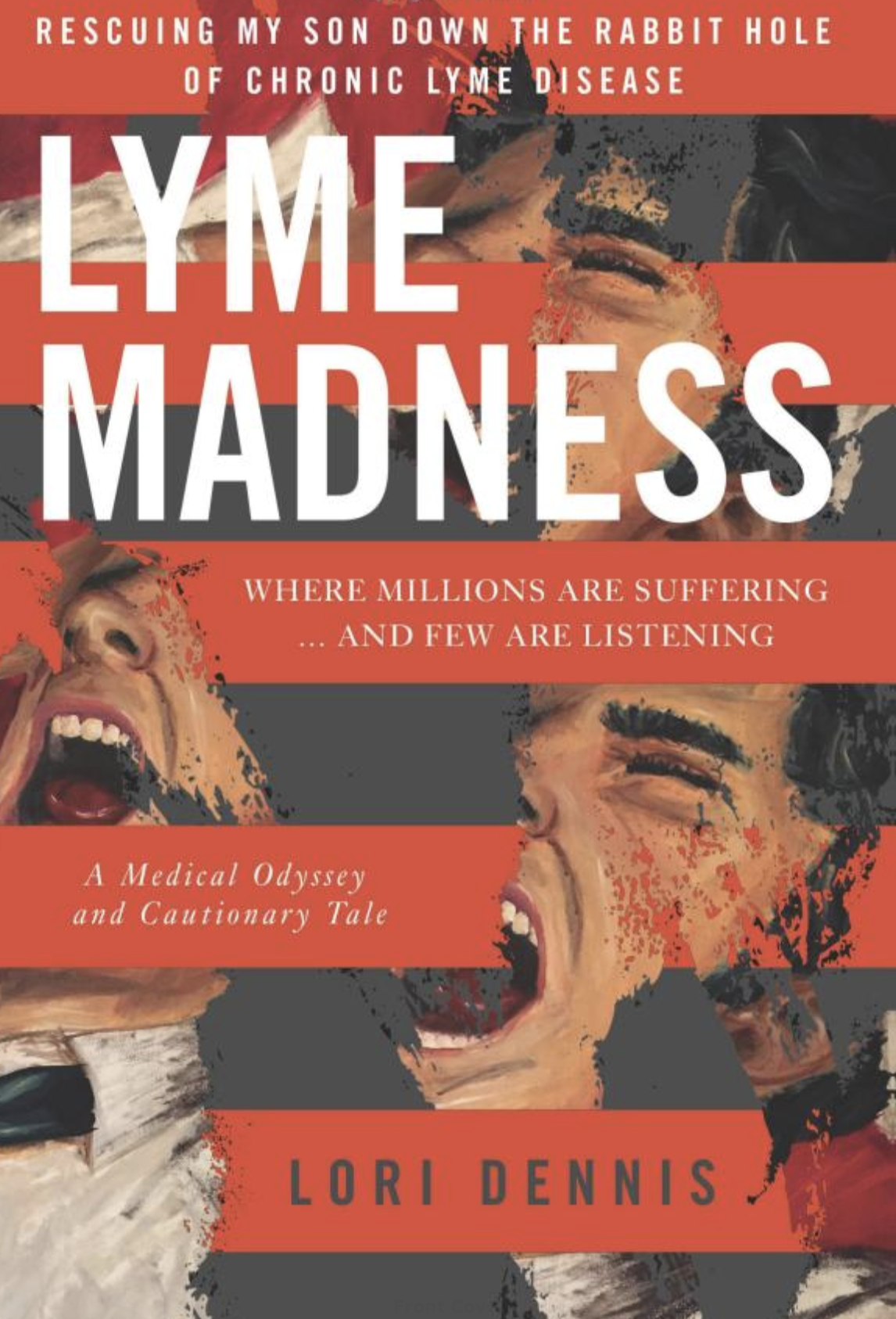 Lyme Madness: Rescuing My Son Down the Rabbit Hole of Chronic Lyme Disease