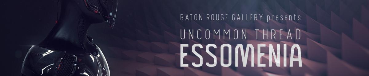 Baton Rouge Gallery: Uncommon Thread: Essomenia