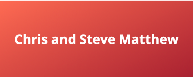 Chris & Steve Matthew