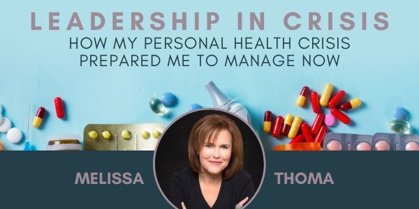 Header Image with a variety of medication and medical equipment on a blue background and a headshot of Melissa Thoma, a brunette wearing a black top. Text Reads: Leadership in Crisis: How my personal health journey prepared me to lead now.