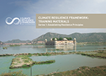 Climate Resilience Framework: Training Materials, Series 1: Establishing Resilience Principles