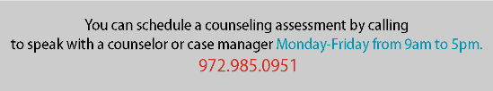Call 972.985.0951 to schedule a counseling assessment M-F 9-5