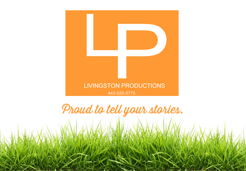 Livingston Productions 443-570-5775 Proud to tell your stories.