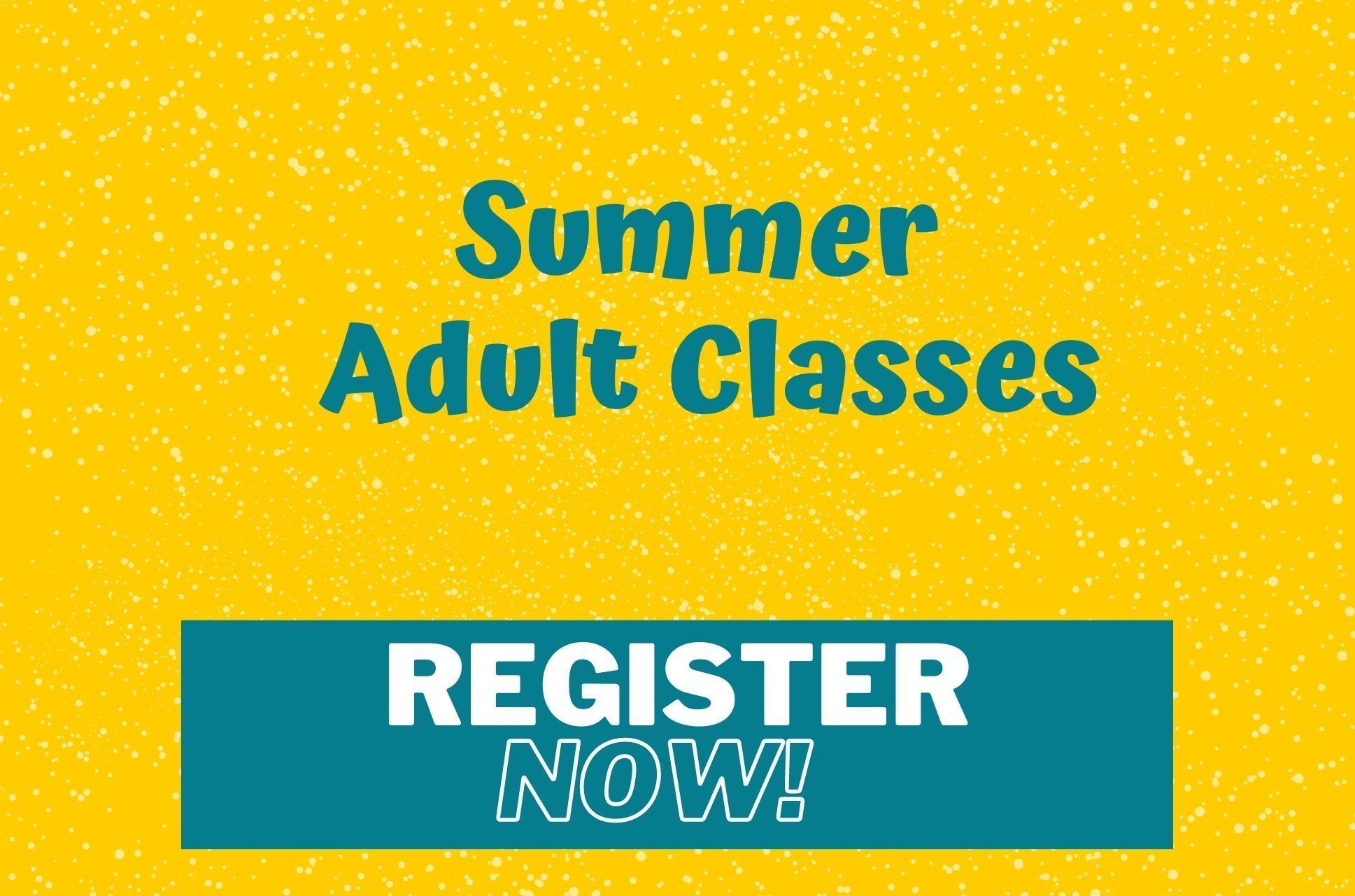 Register Now for Summer 2021 Adult Classes