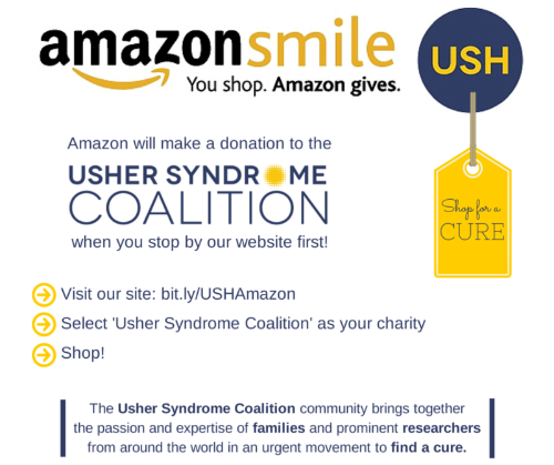 Flyer for AmazonSmile with instructions. Amazon will make a donation to the Usher Syndrome Coalition when you stop by our website first! Visit our site: bit.ly/USHAmazon; Select 'Usher Syndrome Coalition' as your charity; Shop! The Usher Syndrome Coalitio