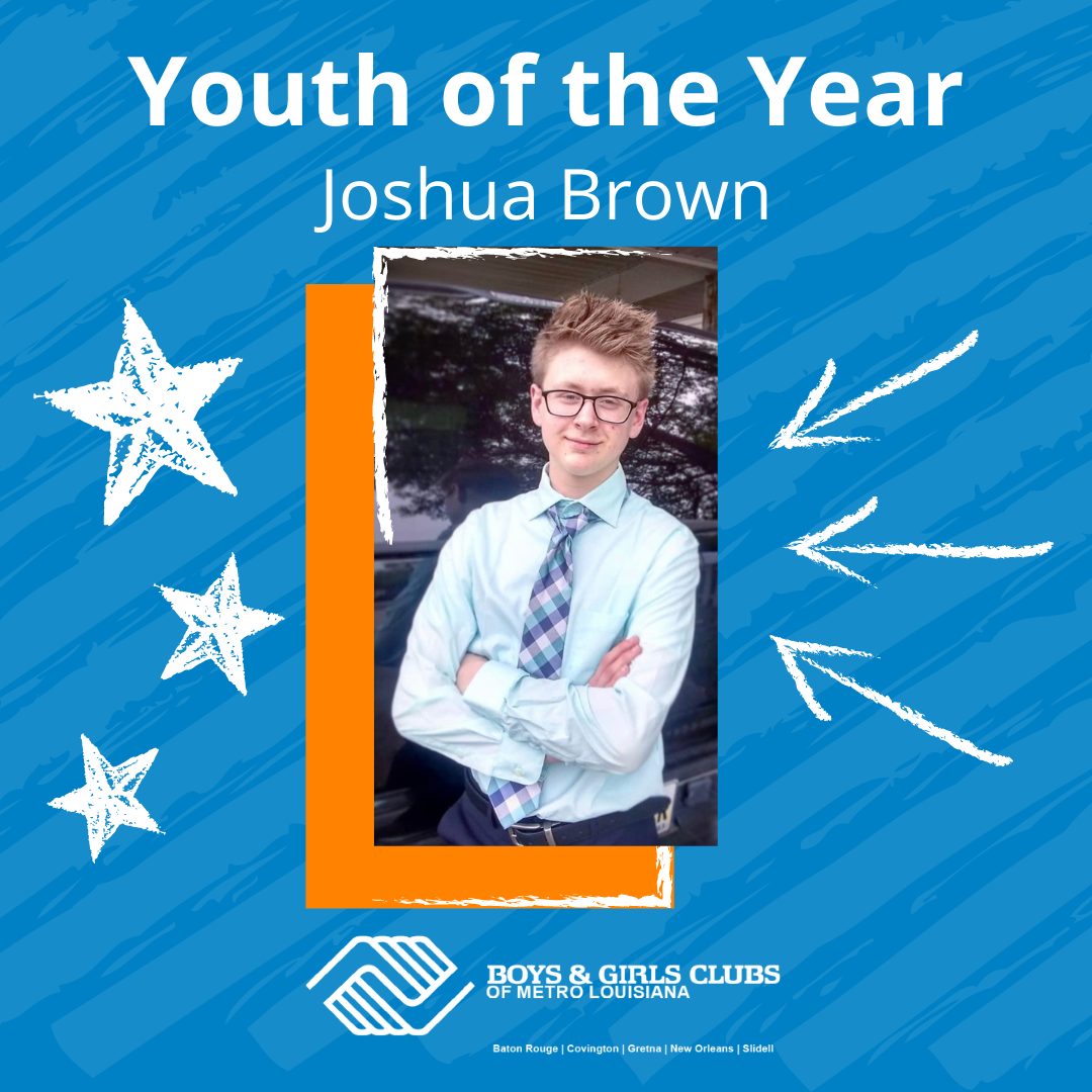 Meet Joshua Brown - 2021 BGC Metro Louisiana Youth of the Year