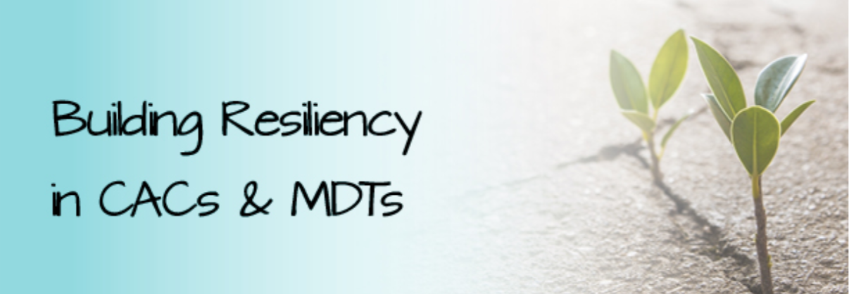 Building Resiliency in CACs & MDTs