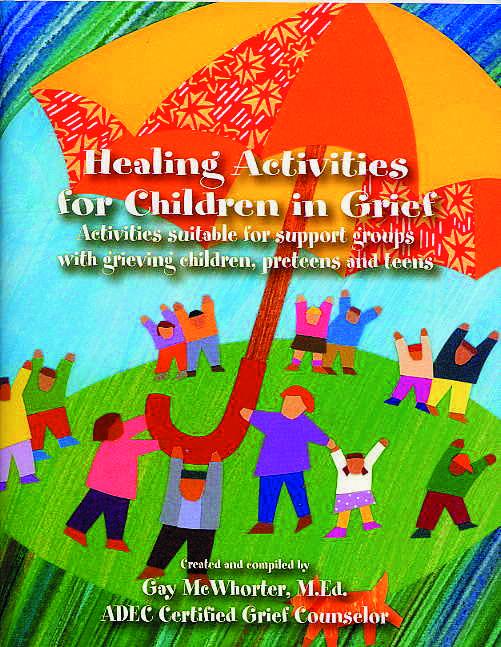Healing Activities for Children in Grief:  Activities suitable for support groups with grieving children, preteens and teens