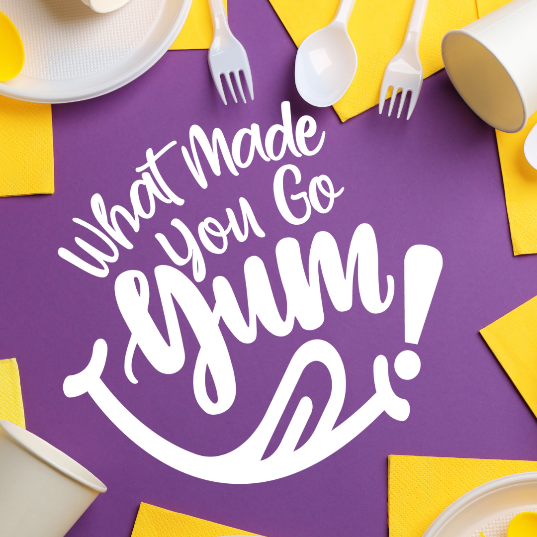 What made you go YUM!