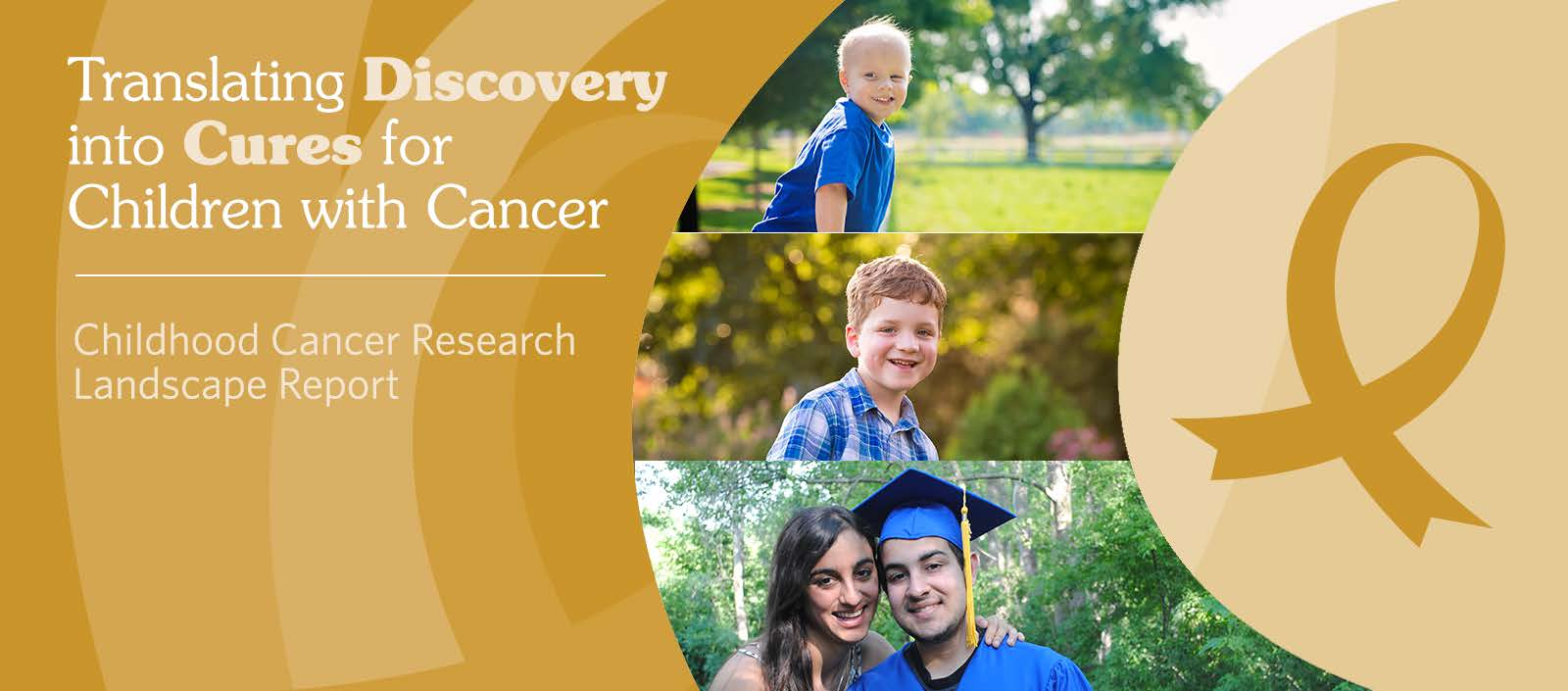 Translating Discovery into Cures for  Children with Cancer