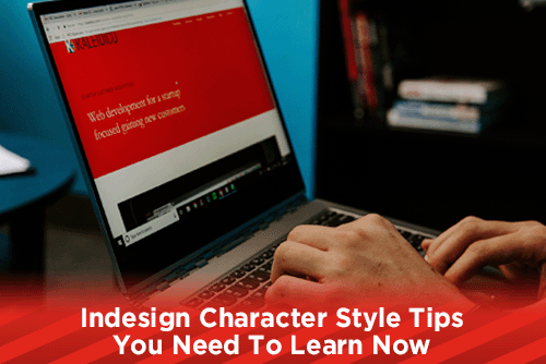 Indesign Character Style Tips You Need To Learn Now