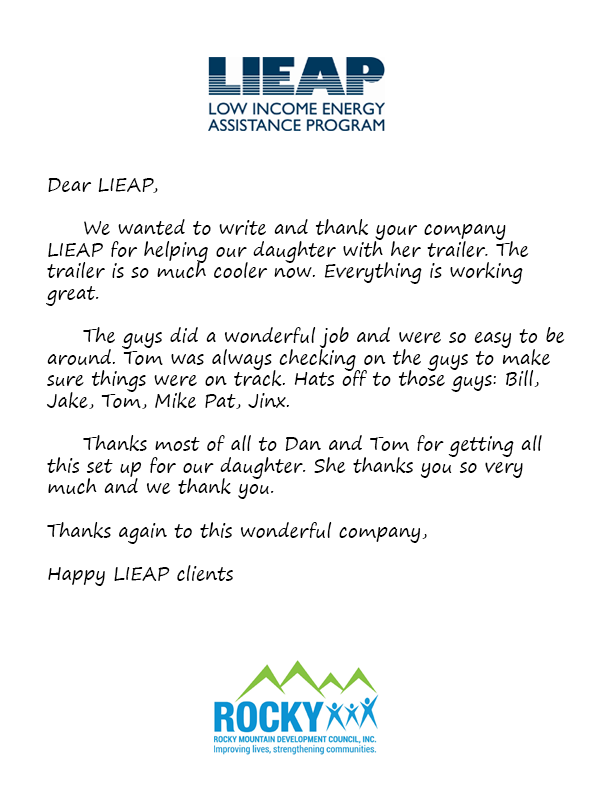 Dear LIEAP,  	We wanted to write and thank your company LIEAP for helping our daughter with her trailer. The trailer is so much cooler now. Everything is working great.  	The guys did a wonderful job and were so easy to be around. Tom was always checking