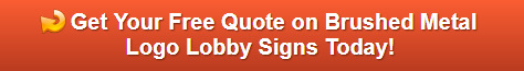 Free quote on brushed metal logo lobby signs in Orange County