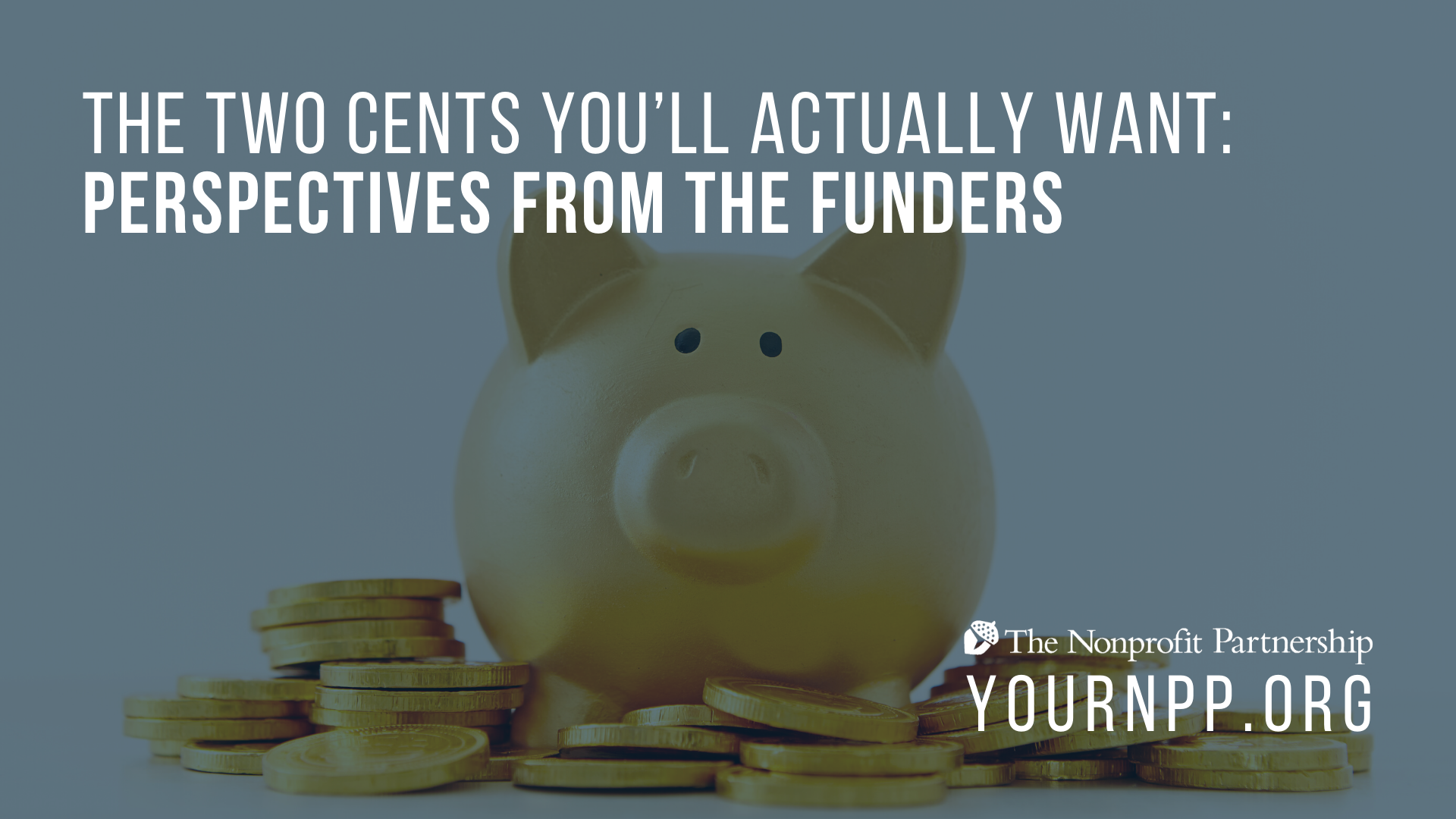 The Two Cents You'll Actually WANT: Perspectives from the Funders