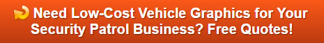 Free quote on vehicle graphics for security patrol companies in Brea and Orange County CA