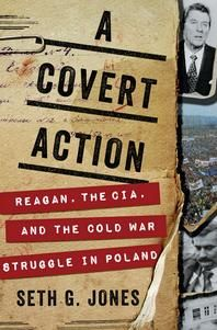 Book Recommendation: A Covert Action: Reagan, the CIA, and the Cold War Struggle in Poland - by Seth Jones