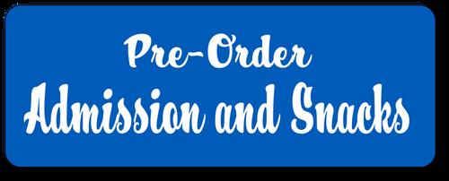 Pre-Order Admission & Snacks