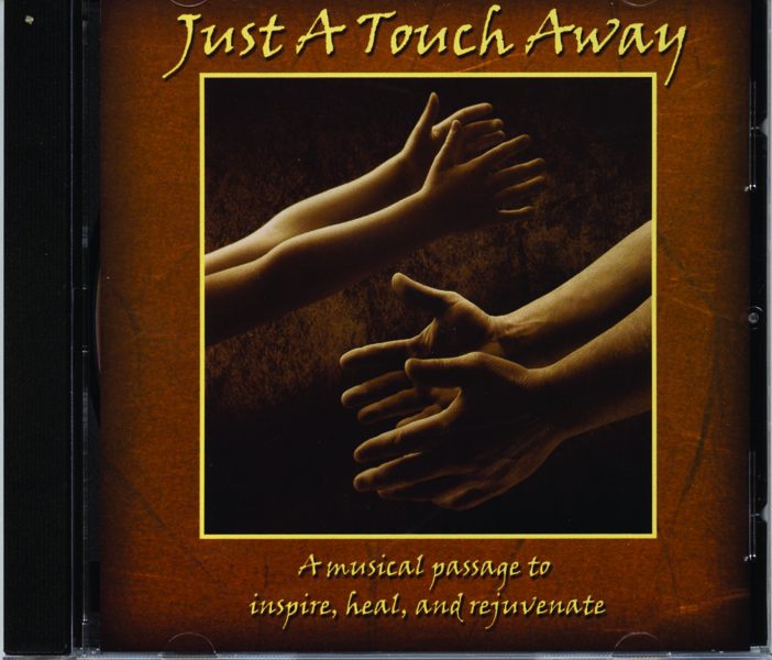 Just A Touch Away (CD):  A musical passage to inspire, heal, and rejuvenate