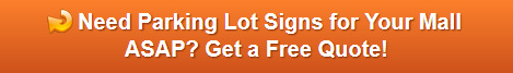 Free quote on parking lot signs for mall management companies in Orange County CA