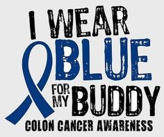 I wear blue for my buddy! | Colon Cancer Awareness