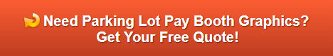 Free quote on parking lot pay booth vinyl graphics Anaheim CA