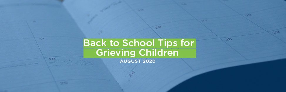 Back to School During COVID-19: Tips for Helping Grieving Children