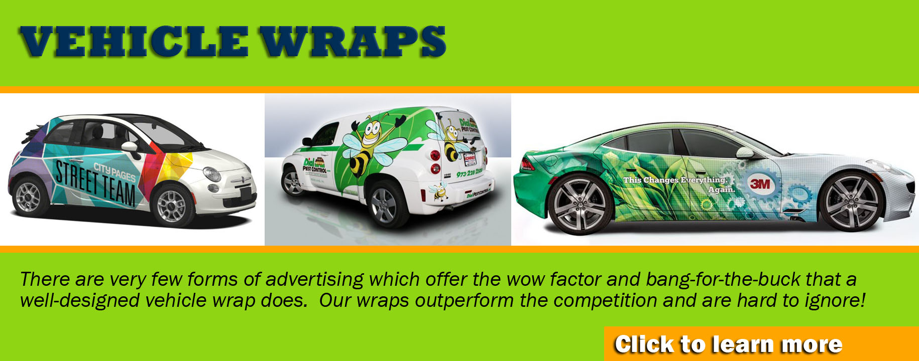 Our vehicle wraps are top quality and hard to ignore