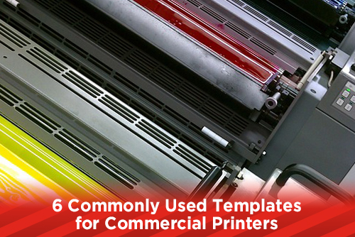 6 Commonly Used Templates for Commercial Printers