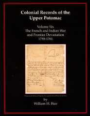Colonial Records of the Upper Potomac -- Volume Six -- The French and Indian War and Frontier Devastation 1755-1761