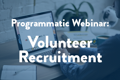 Programmatic Webinar #1: Volunteer Recruitment