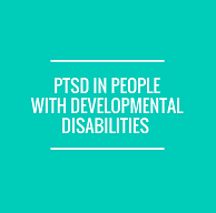 PTSD in People with Developmental Disabilities
