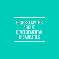Biggest Myths about Developmental Disabilities