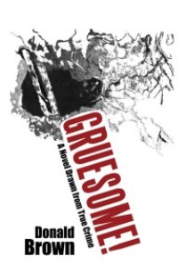 Gruesome: A Novel Drawn from True Crime