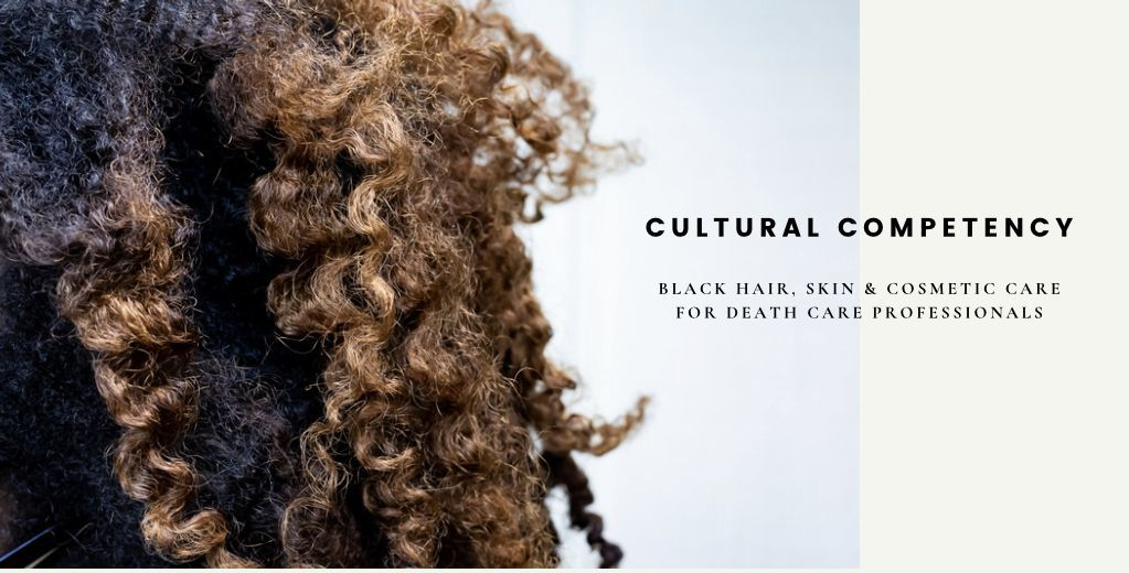 Cultural Competency: Black Hair & Skin Care for Deathcare Professionals
